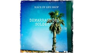 Slice of Life Shop Montpellier annonce ses Soldes d'été